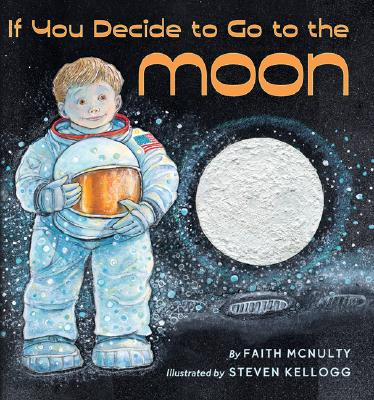 If You Decide To Go To The Moon By McNulty, Faith/ Kellogg, Steven (ILT)