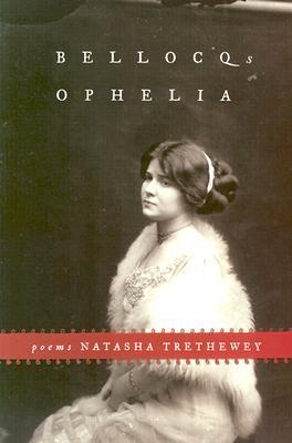 Bellocq's Ophelia By Trethewey, Natasha D.