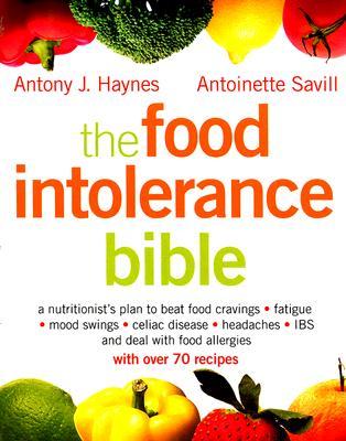 The Food Intolerance Bible By Haynes, Antony J./ Savill, Antoinette